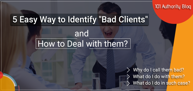 "5 Easy Way to identify ""Clients from hell or Bad Clients"